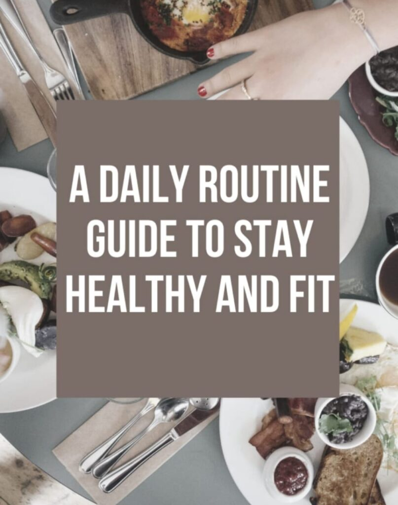 A daily routine Guide to stay Healthy and Fit