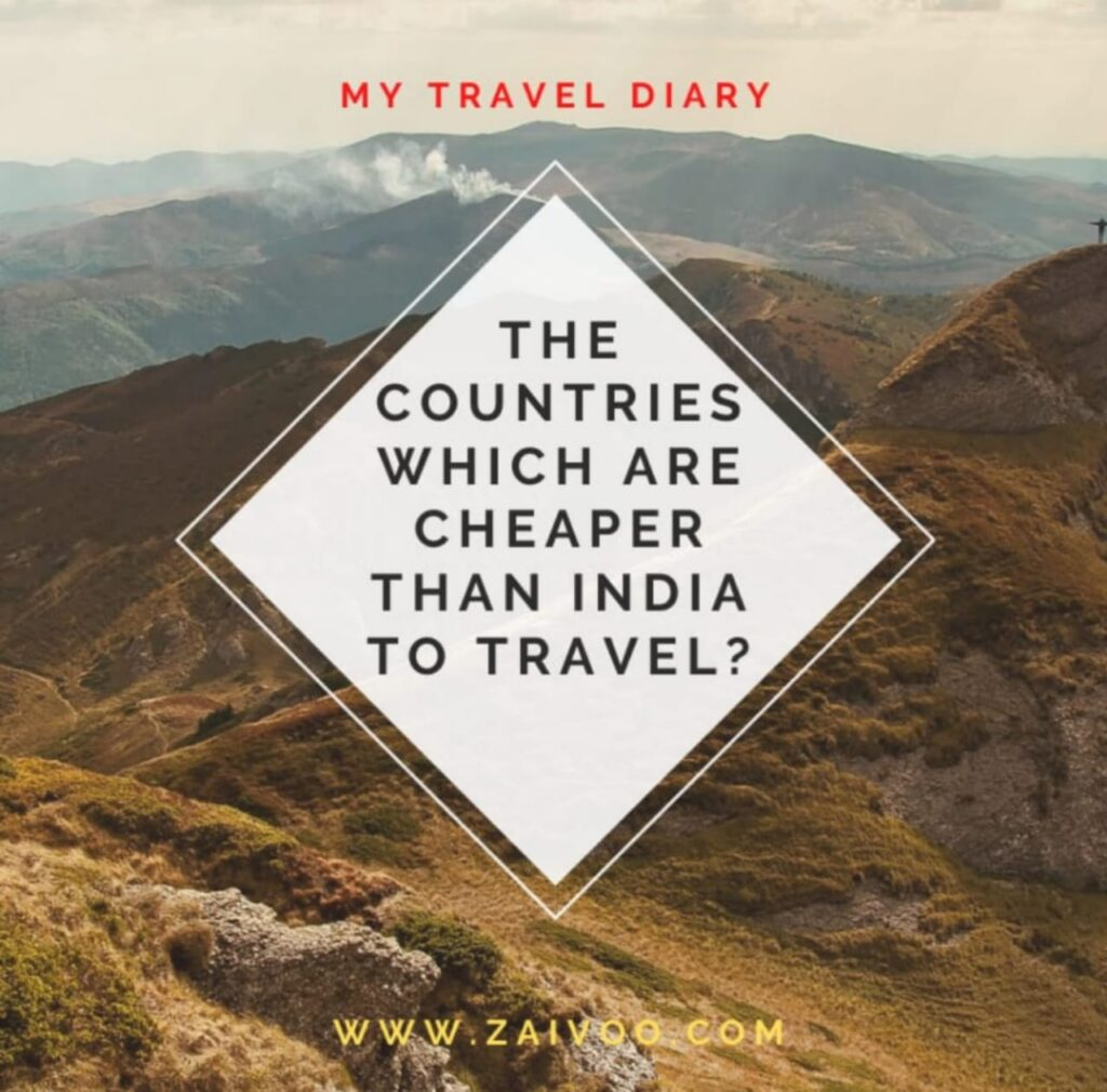 The countries which are cheaper than India to Travel